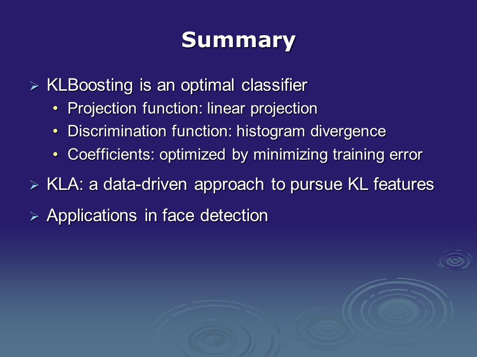 Summary KLBoosting is an optimal classifier KLBoosting is an optimal classifier Projection function: linear projectionProjection function: linear proj