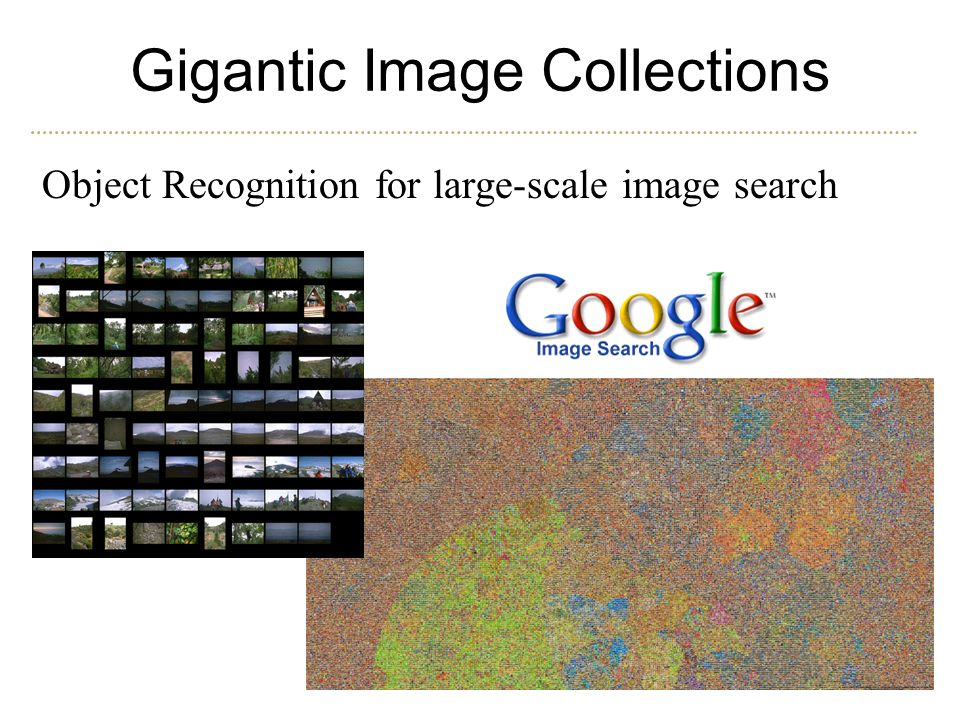 What does the world look like? High level image statistics Object Recognition for large-scale image search Gigantic Image Collections