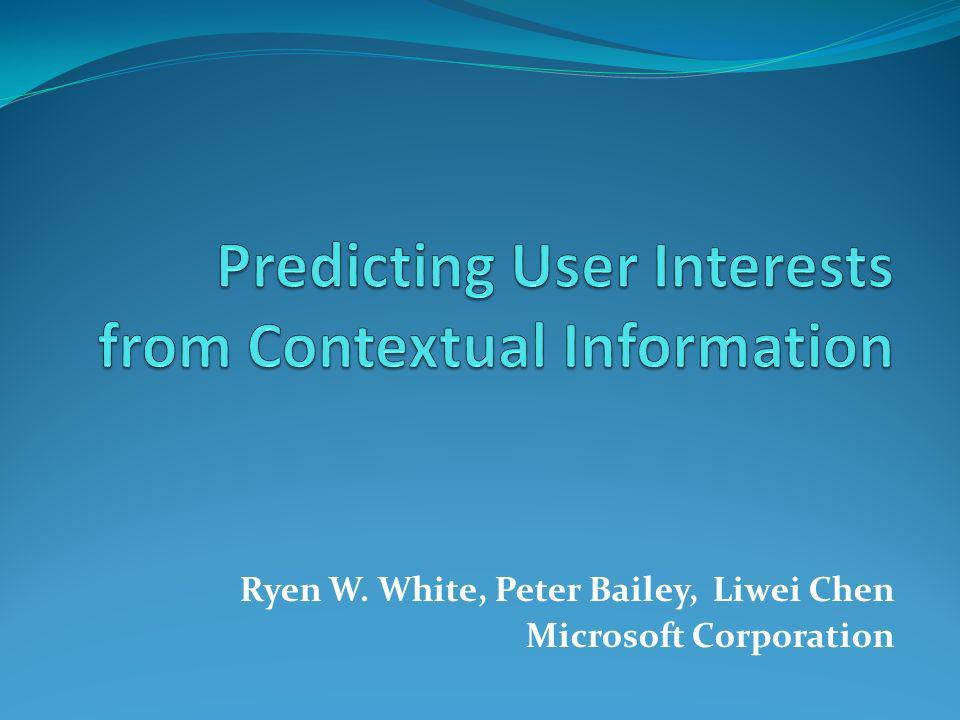 Ryen W. White, Peter Bailey, Liwei Chen Microsoft Corporation
