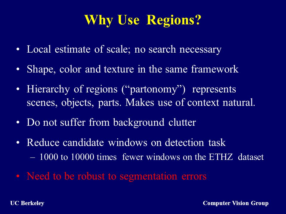 Computer Vision Group UC Berkeley Why Use Regions.
