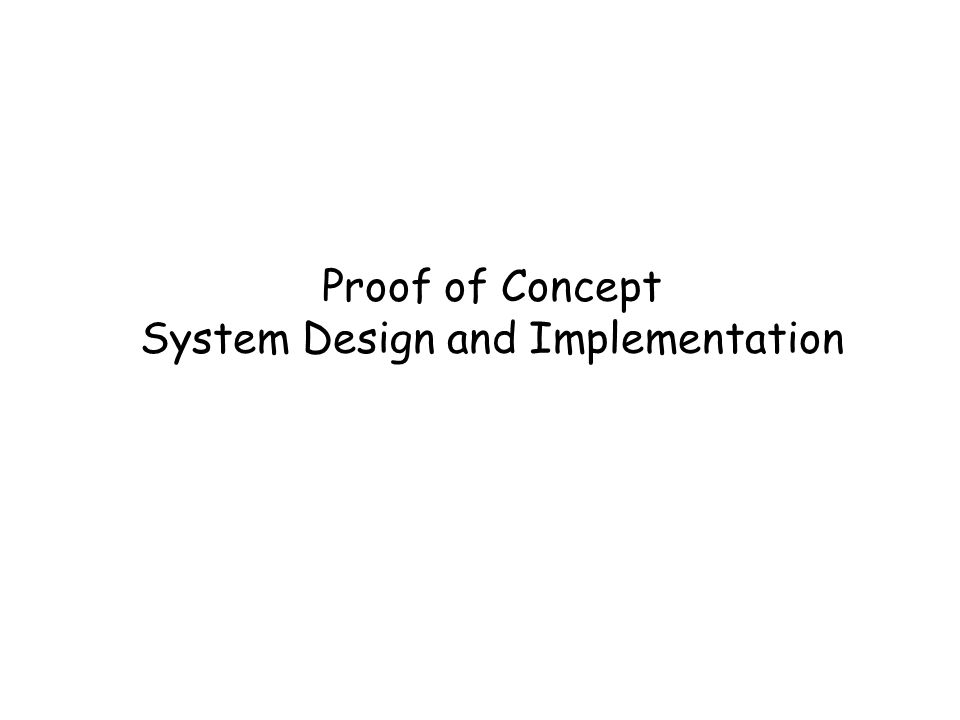 Proof of Concept System Design and Implementation