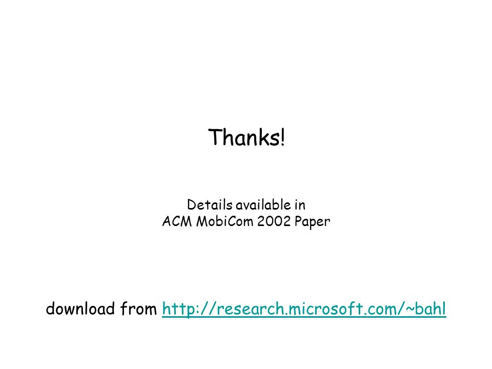 Thanks! Details available in ACM MobiCom 2002 Paper download from http://research.microsoft.com/~bahlhttp://research.microsoft.com/~bahl