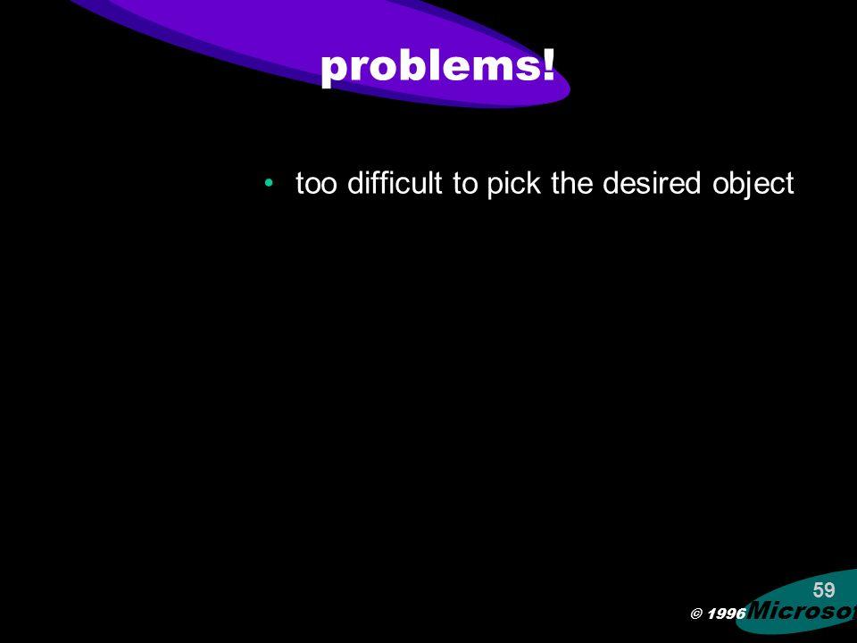 © 1996 Microsoft 58 selection so many objects!