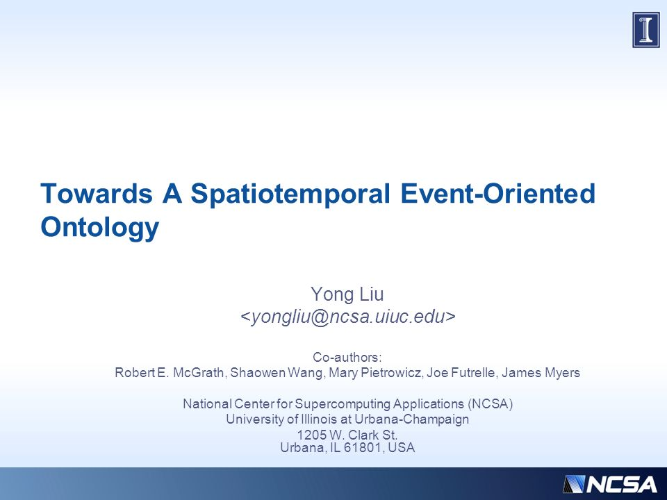 Towards A Spatiotemporal Event-Oriented Ontology Yong Liu Co-authors: Robert E.