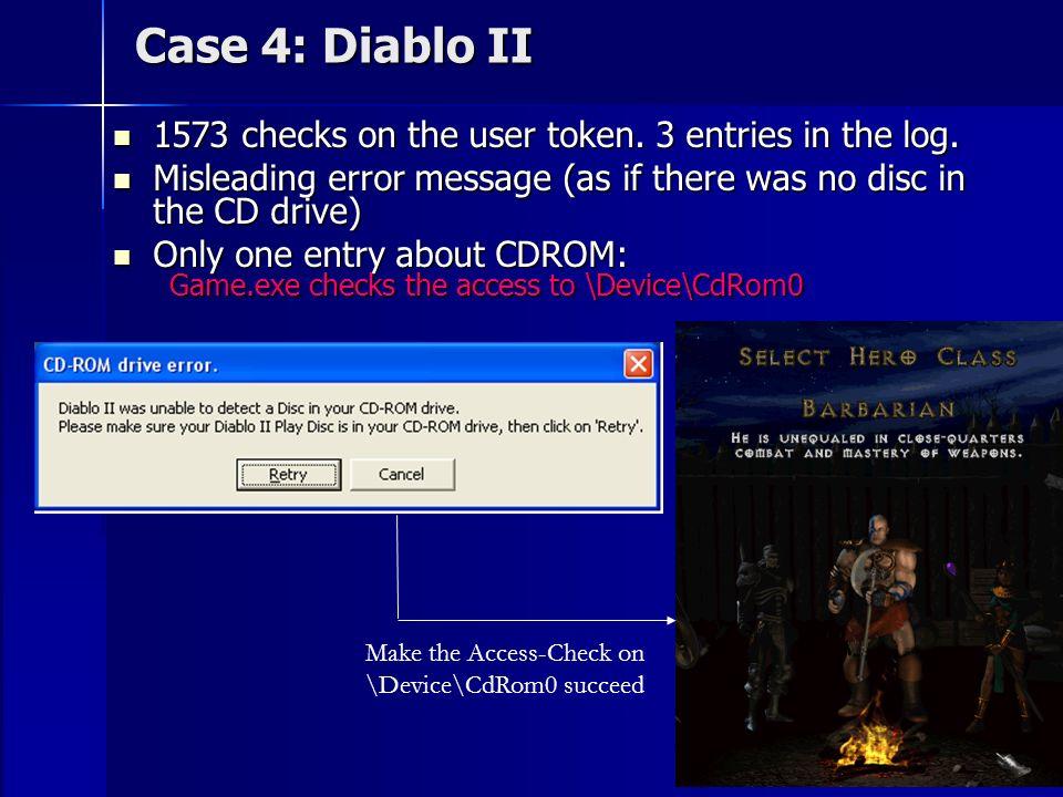 15 Case 4: Diablo II 1573 checks on the user token. 3 entries in the log. 1573 checks on the user token. 3 entries in the log. Misleading error messag