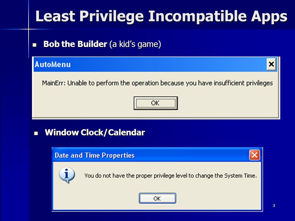 3 Least Privilege Incompatible Apps Bob the Builder (a kids game) Bob the Builder (a kids game) Window Clock/Calendar Window Clock/Calendar