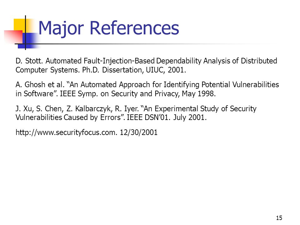 15 Major References D. Stott. Automated Fault-Injection-Based Dependability Analysis of Distributed Computer Systems. Ph.D. Dissertation, UIUC, 2001.