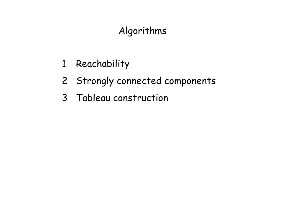 Algorithms 1Reachability 2Strongly connected components 3Tableau construction