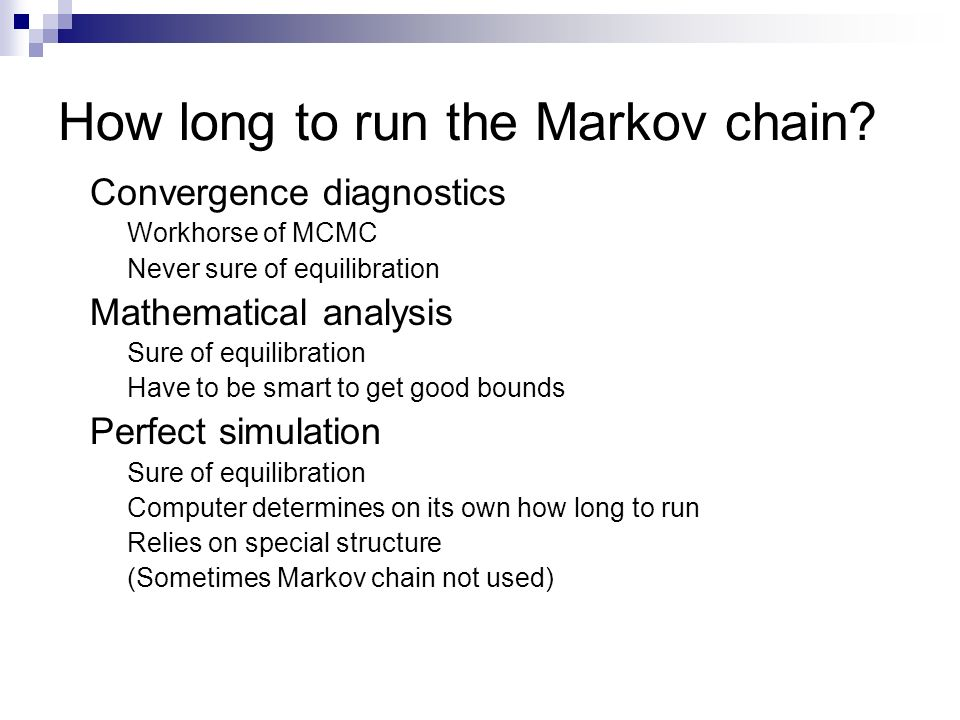 How long to run the Markov chain? Convergence diagnostics Workhorse of MCMC Never sure of equilibration Mathematical analysis Sure of equilibration Ha