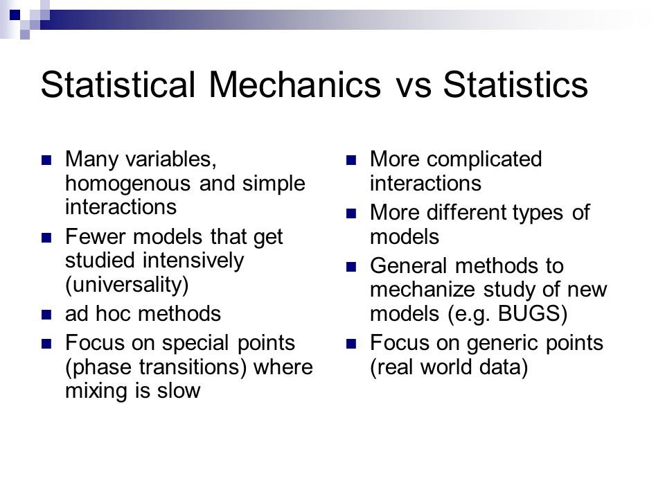 Statistical Mechanics vs Statistics Many variables, homogenous and simple interactions Fewer models that get studied intensively (universality) ad hoc