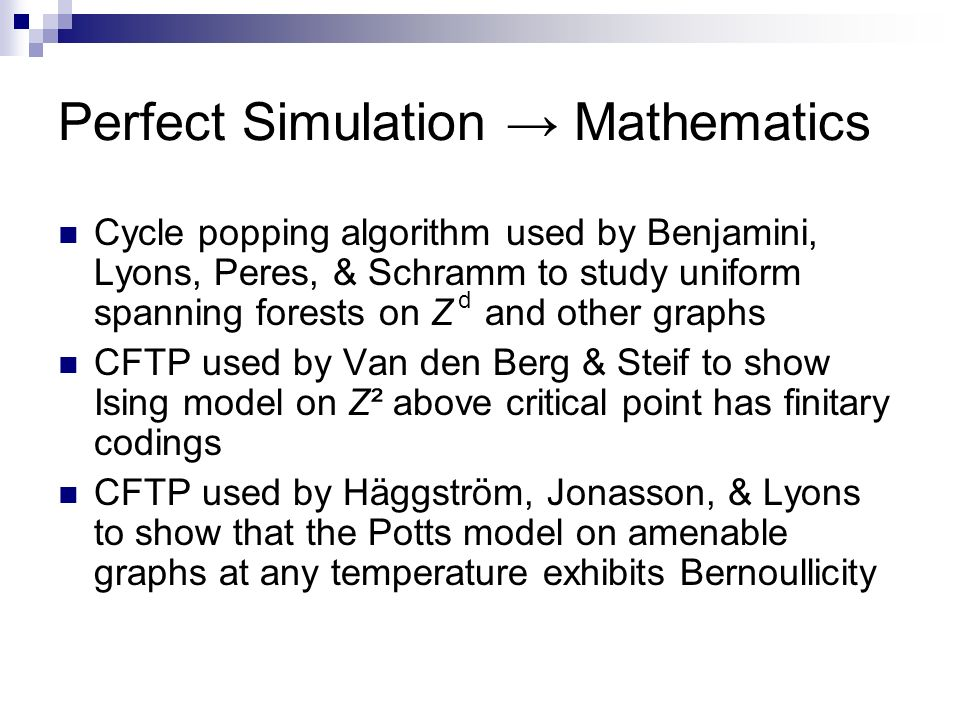 Perfect Simulation Mathematics Cycle popping algorithm used by Benjamini, Lyons, Peres, & Schramm to study uniform spanning forests on Z and other gra