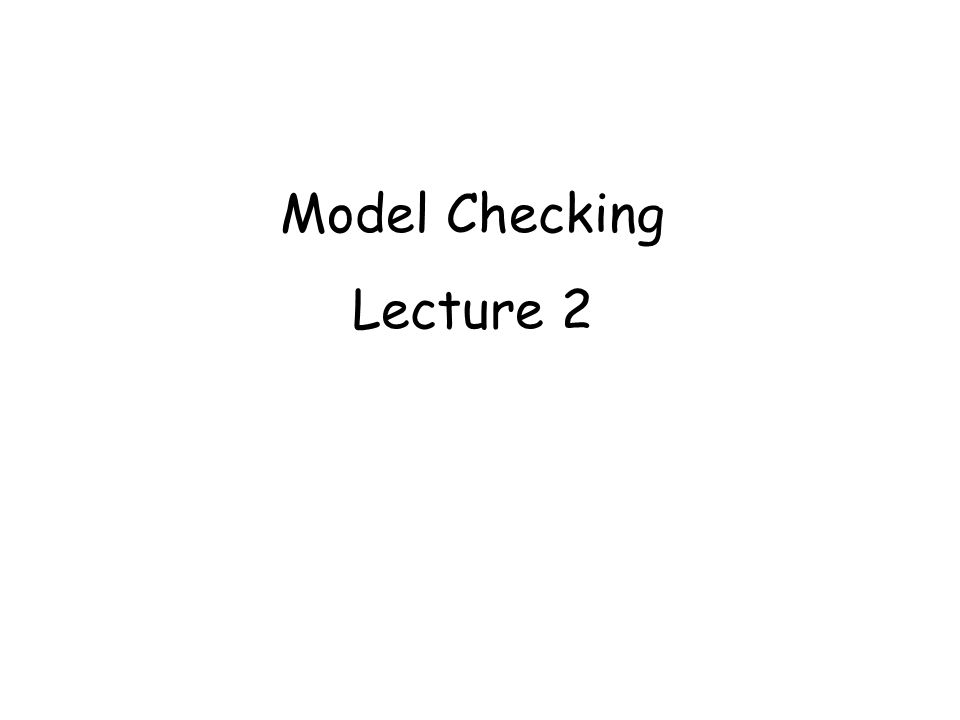 Model Checking Lecture 2