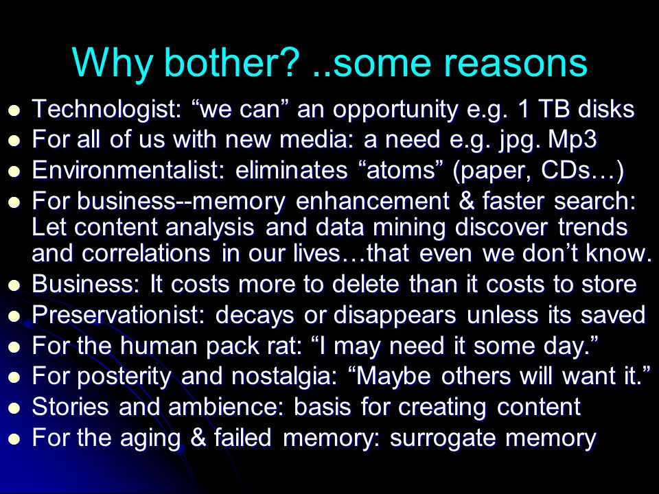 Why bother?..some reasons Technologist: we can an opportunity e.g.