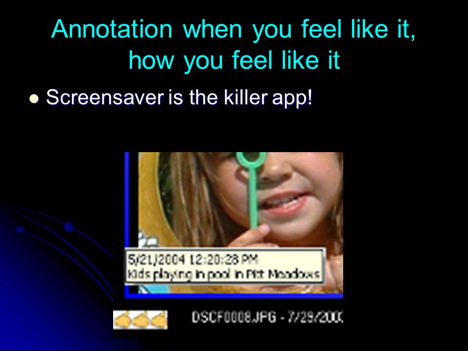 Annotation when you feel like it, how you feel like it Screensaver is the killer app.