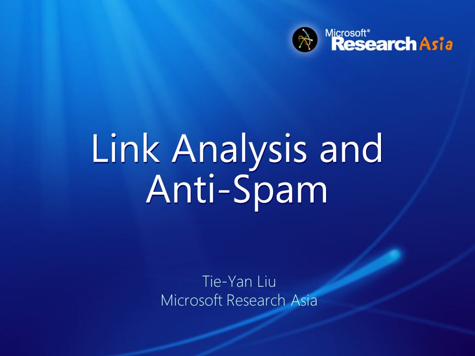 Link Analysis and Anti-Spam Tie-Yan Liu Microsoft Research Asia