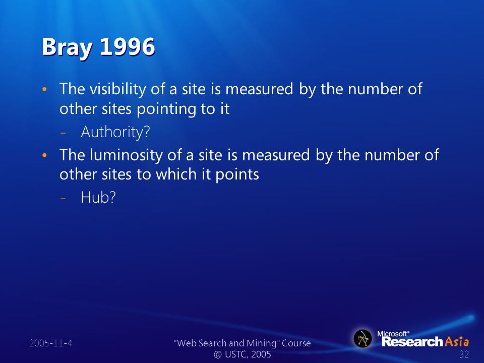 2005-11-4 Web Search and Mining Course @ USTC, 2005 32 Bray 1996 The visibility of a site is measured by the number of other sites pointing to it ̵ Authority.