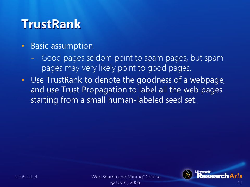 2005-11-4 Web Search and Mining Course @ USTC, 2005 47 TrustRank Basic assumption ̵ Good pages seldom point to spam pages, but spam pages may very likely point to good pages.
