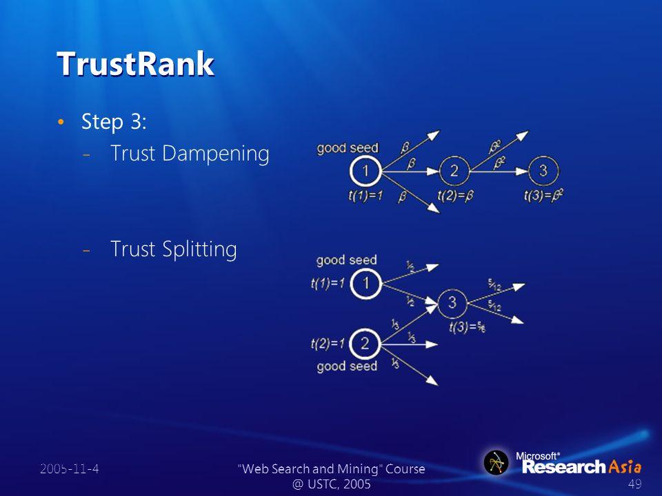 2005-11-4 Web Search and Mining Course @ USTC, 2005 49 TrustRank Step 3: ̵ Trust Dampening ̵ Trust Splitting