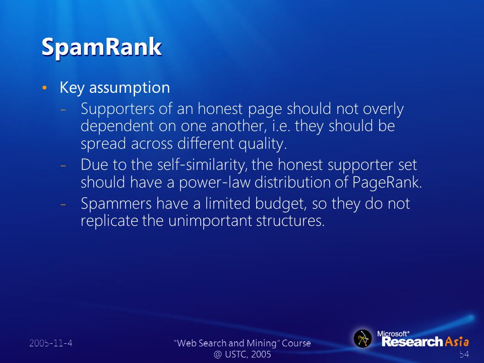 2005-11-4 Web Search and Mining Course @ USTC, 2005 54 SpamRank Key assumption ̵ Supporters of an honest page should not overly dependent on one another, i.e.