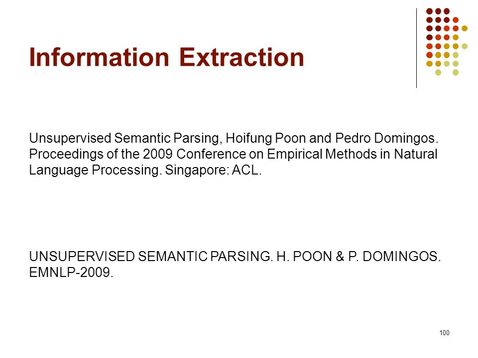 100 UNSUPERVISED SEMANTIC PARSING. H. POON & P. DOMINGOS. EMNLP-2009. Unsupervised Semantic Parsing, Hoifung Poon and Pedro Domingos. Proceedings of t