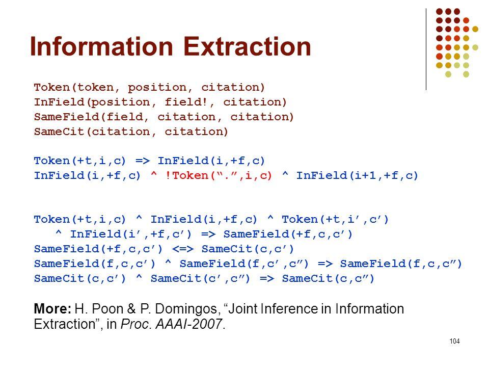 104 Token(token, position, citation) InField(position, field!, citation) SameField(field, citation, citation) SameCit(citation, citation) Token(+t,i,c