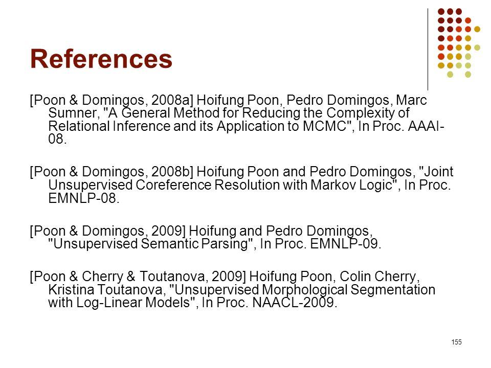155 References [Poon & Domingos, 2008a] Hoifung Poon, Pedro Domingos, Marc Sumner,