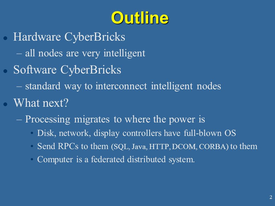 2Outline l Hardware CyberBricks –all nodes are very intelligent l Software CyberBricks –standard way to interconnect intelligent nodes l What next.