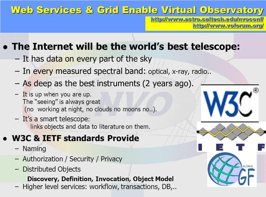http://gray.microsoft.com/~gray/talks/PetabyteDatabasesSql+.Net1.ppt 34 Web Services & Grid Enable Virtual Observatory http://www.astro.caltech.edu/nv