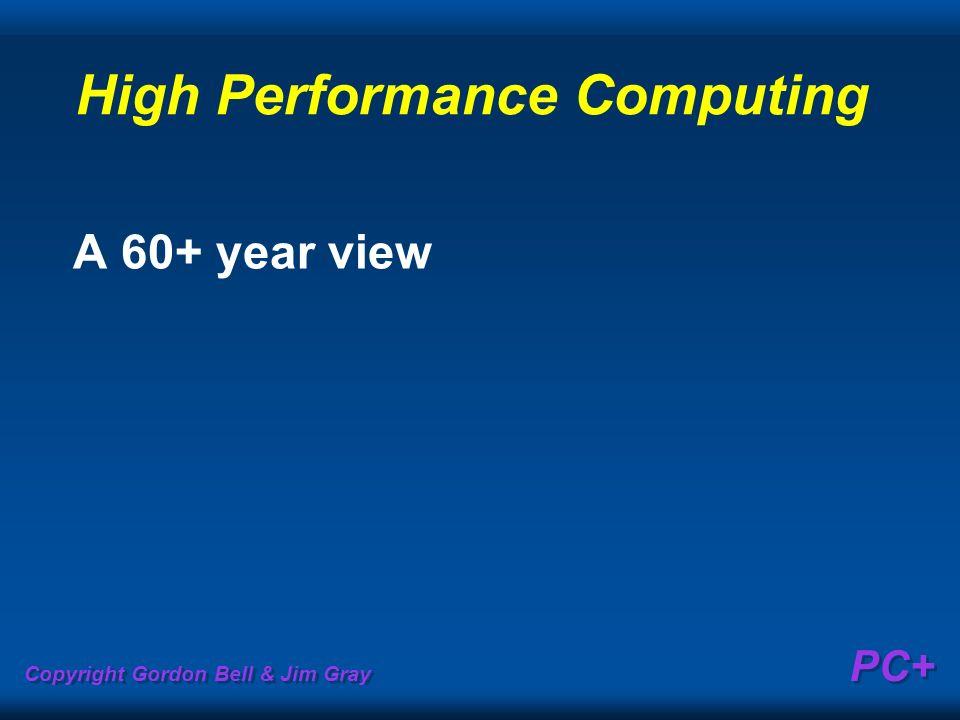 Copyright Gordon Bell & Jim Gray PC+ High Performance Computing A 60+ year view