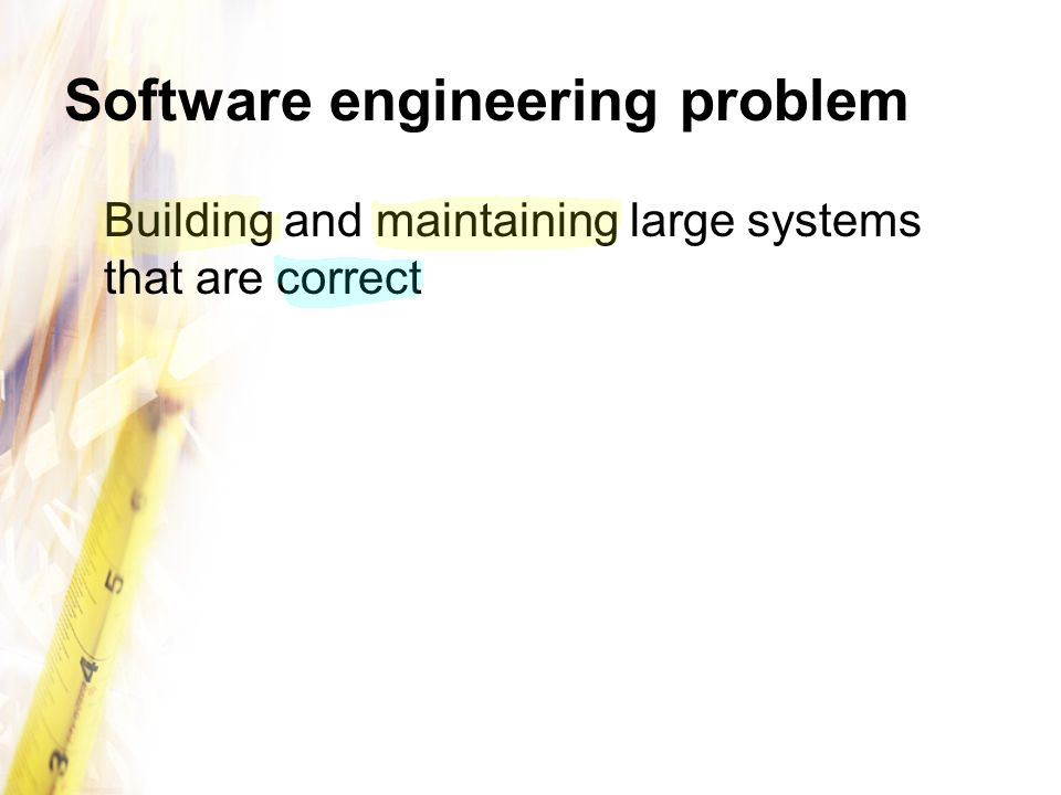 Software engineering problem Building and maintaining large systems that are correct