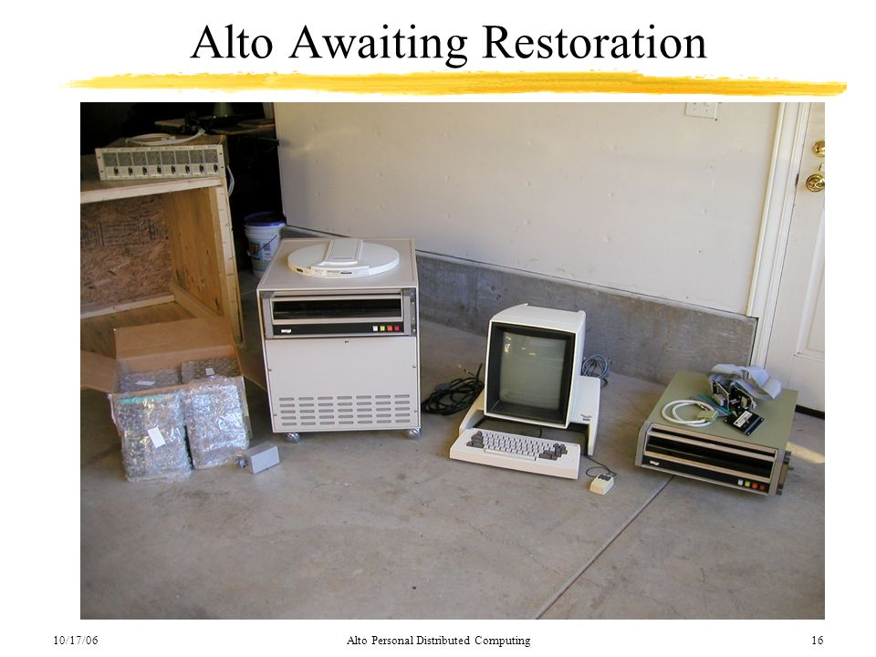 10/17/06Alto Personal Distributed Computing16 Alto Awaiting Restoration