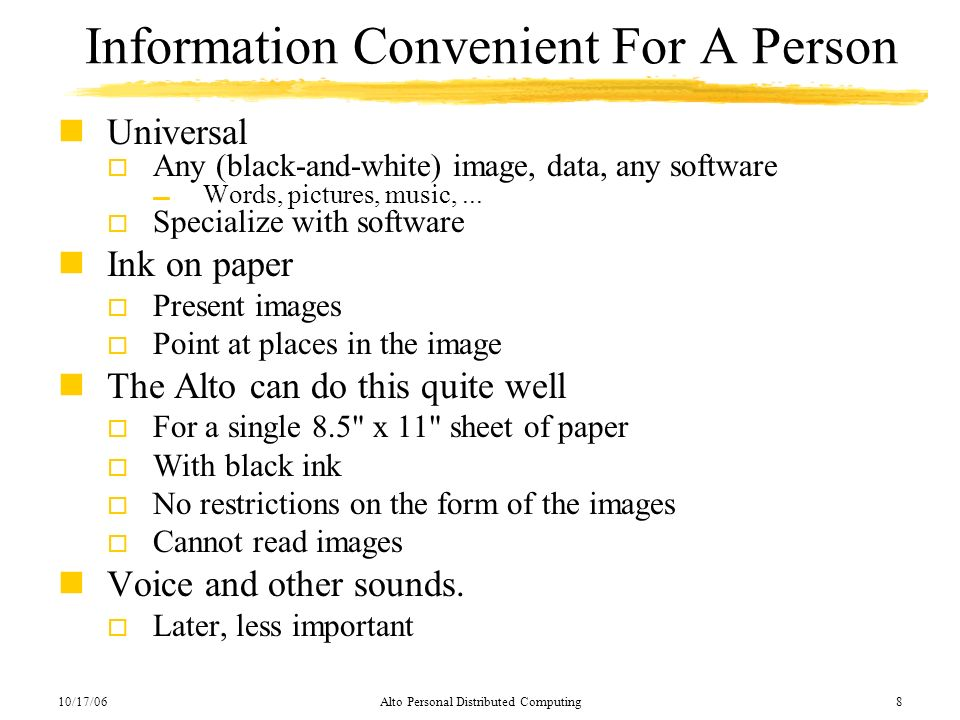 10/17/06Alto Personal Distributed Computing8 Information Convenient For A Person nUniversal o Any (black-and-white) image, data, any software Words, p