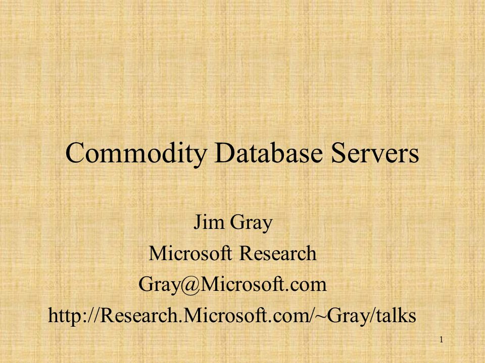 1 Commodity Database Servers Jim Gray Microsoft Research Gray@Microsoft.com http://Research.Microsoft.com/~Gray/talks