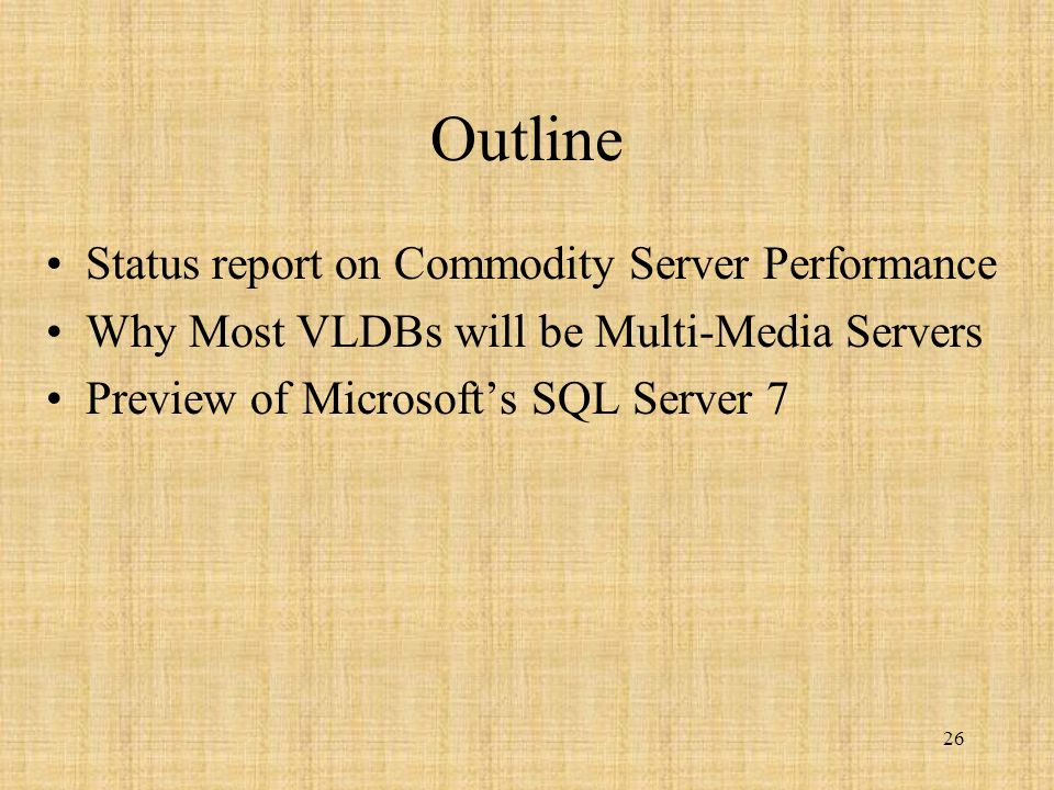 26 Outline Status report on Commodity Server Performance Why Most VLDBs will be Multi-Media Servers Preview of Microsofts SQL Server 7