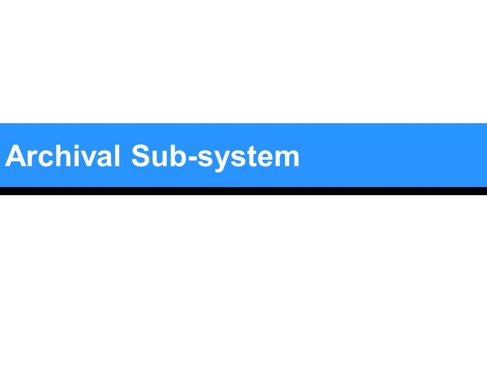 Archival Sub-system