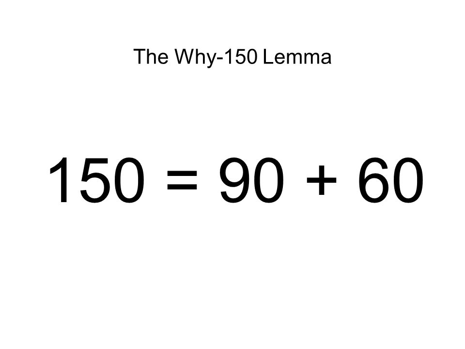 The Why-150 Lemma 150 =