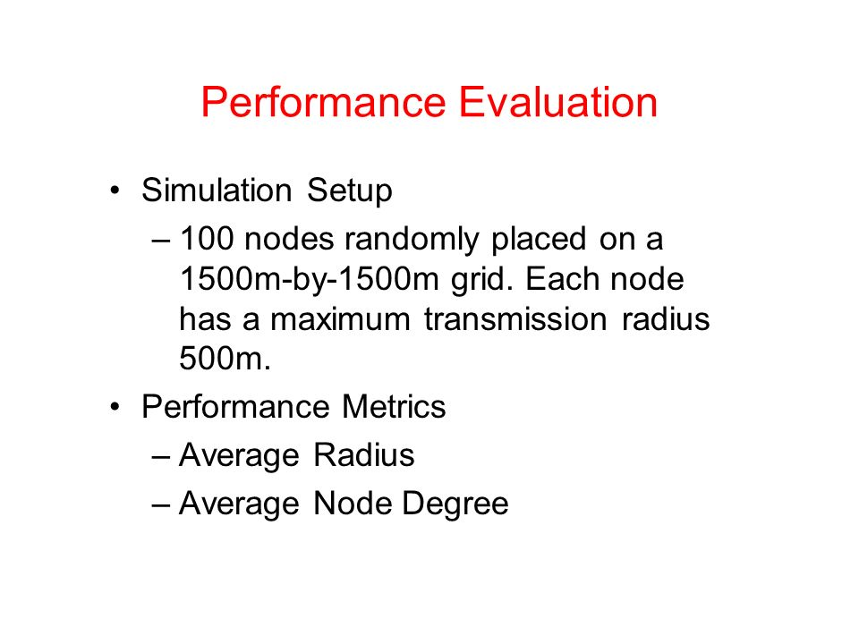 Performance Evaluation Simulation Setup –100 nodes randomly placed on a 1500m-by-1500m grid.