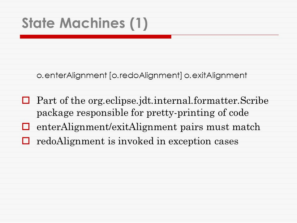 State Machines (1) o.enterAlignment [o.redoAlignment] o.exitAlignment Part of the org.