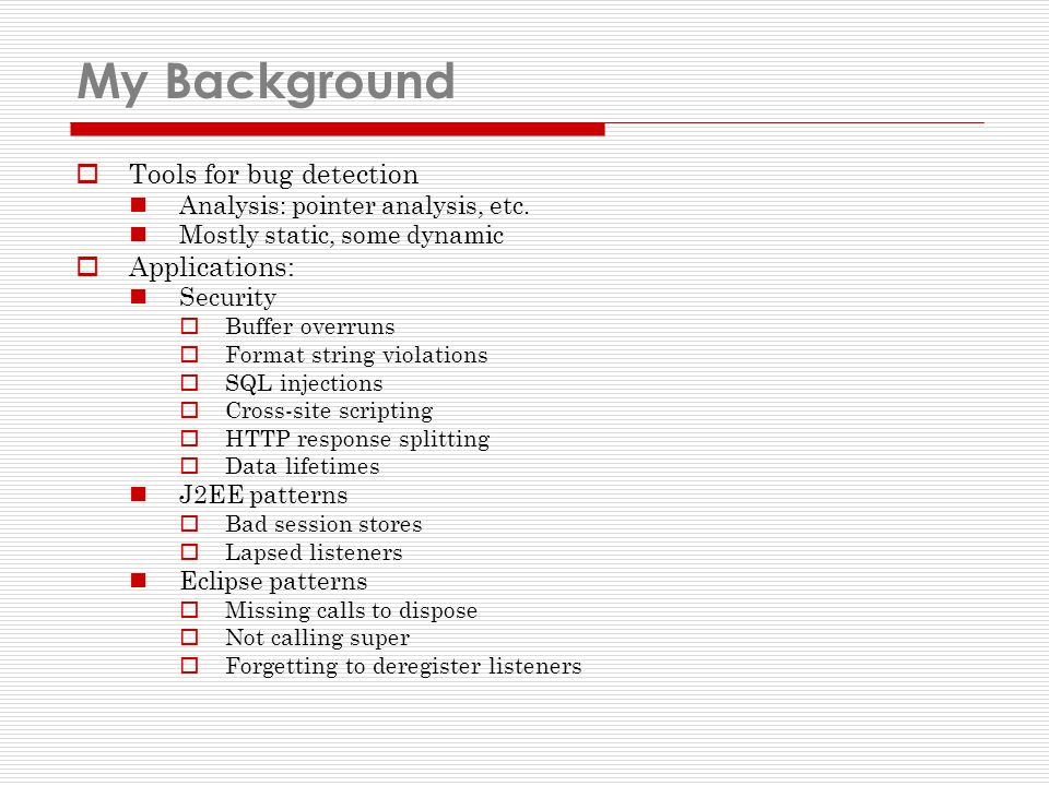 My Background Tools for bug detection Analysis: pointer analysis, etc.