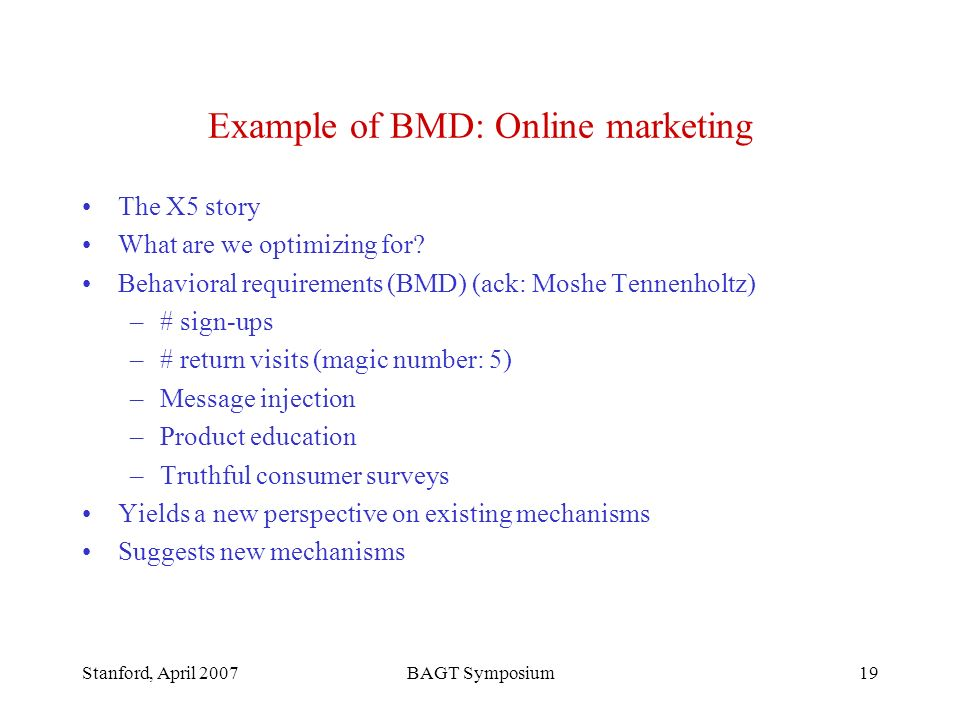Stanford, April 2007BAGT Symposium19 Example of BMD: Online marketing The X5 story What are we optimizing for.