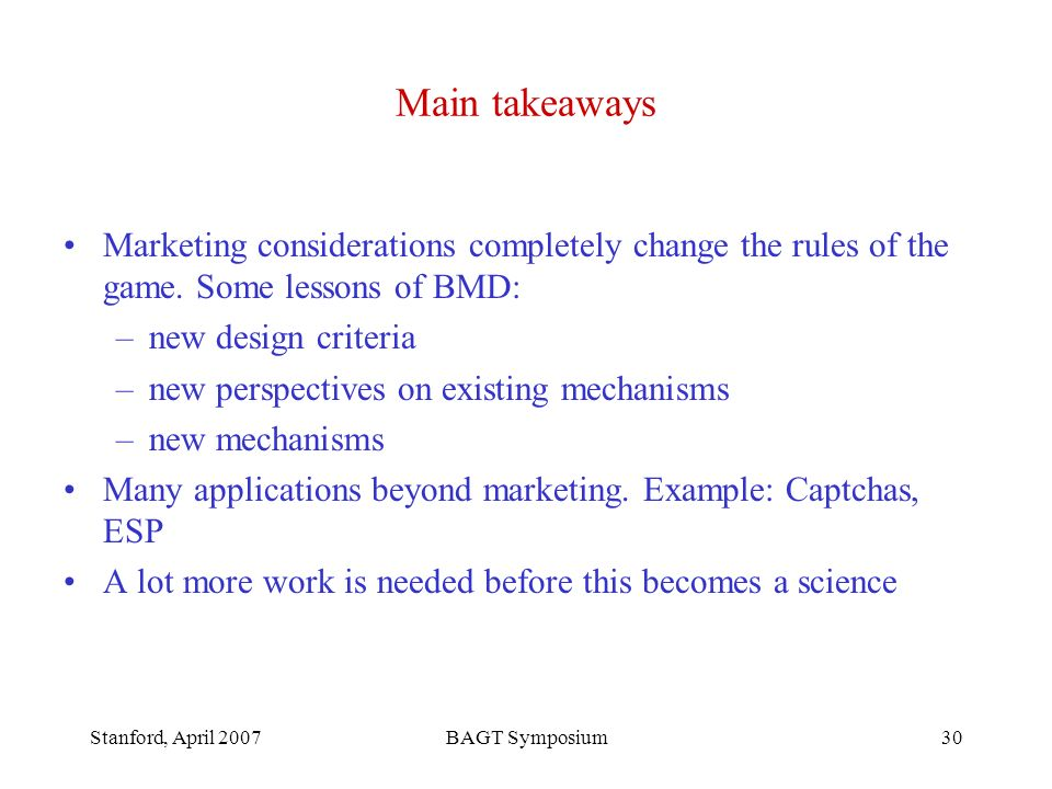 Stanford, April 2007BAGT Symposium30 Main takeaways Marketing considerations completely change the rules of the game.