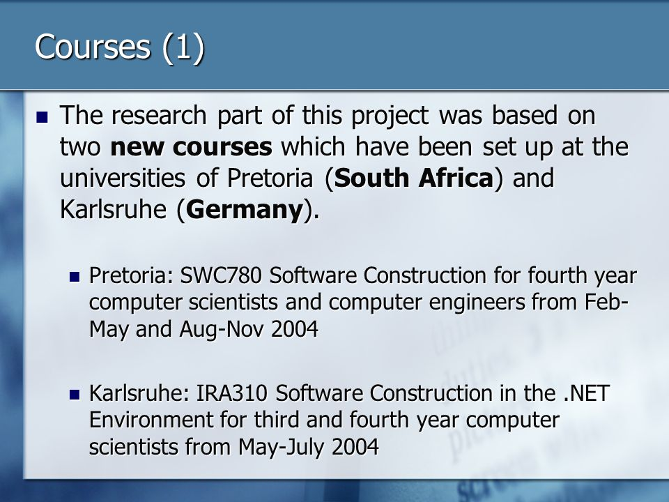 Courses (1) The research part of this project was based on two new courses which have been set up at the universities of Pretoria (South Africa) and Karlsruhe (Germany).