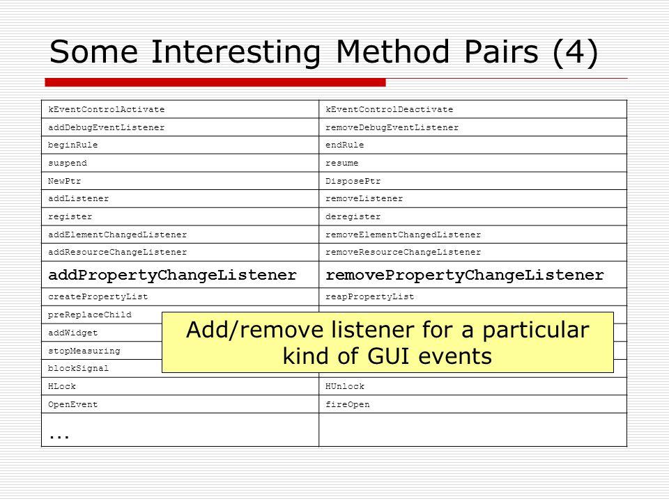 Some Interesting Method Pairs (4) kEventControlActivatekEventControlDeactivate addDebugEventListenerremoveDebugEventListener beginRuleendRule suspendr