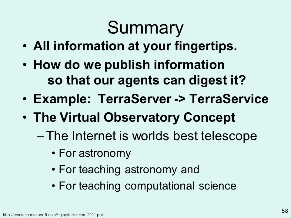 http://research.microsoft.com/~gray/talks/cern_2001.ppt 58 Summary All information at your fingertips.