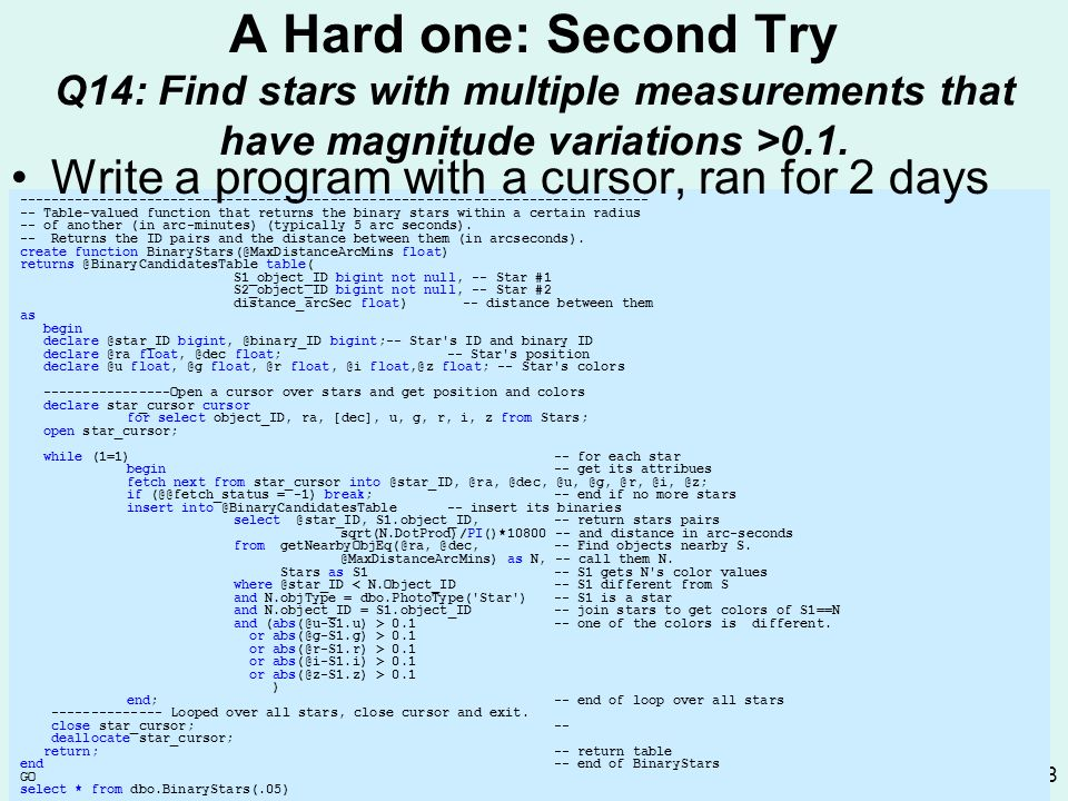 http://research.microsoft.com/~gray/talks/cern_2001.ppt 68 A Hard one: Second Try Q14: Find stars with multiple measurements that have magnitude variations >0.1.