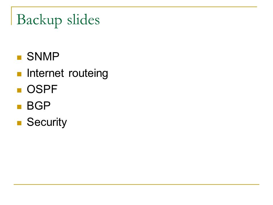 Backup slides SNMP Internet routeing OSPF BGP Security