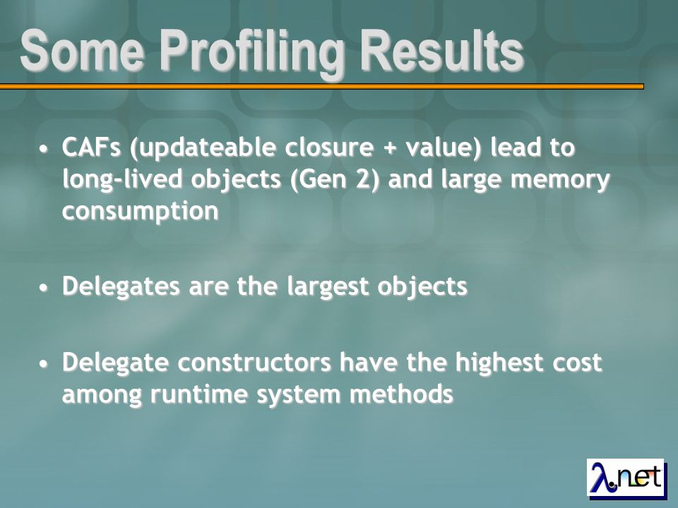 Some Profiling Results CAFs (updateable closure + value) lead to long-lived objects (Gen 2) and large memory consumptionCAFs (updateable closure + val