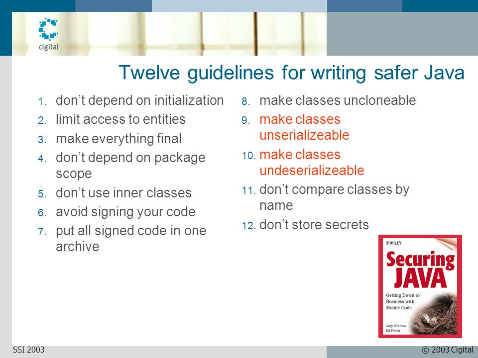 © 2003 CigitalSSI 2003 Twelve guidelines for writing safer Java 1. dont depend on initialization 2. limit access to entities 3. make everything final
