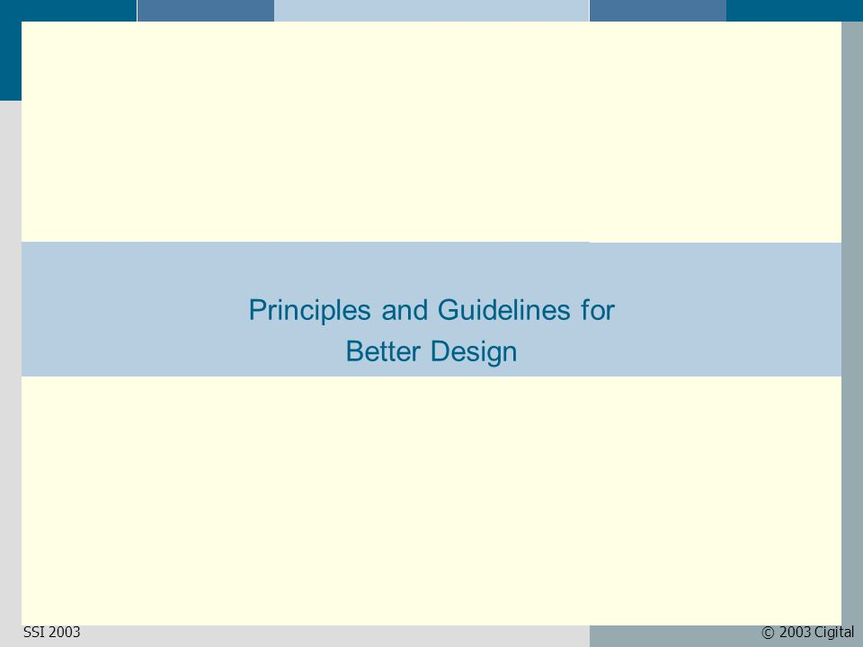 © 2003 CigitalSSI 2003 Principles and Guidelines for Better Design
