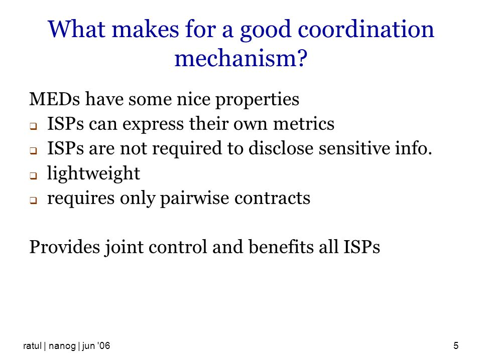 ratul | nanog | jun 065 What makes for a good coordination mechanism.